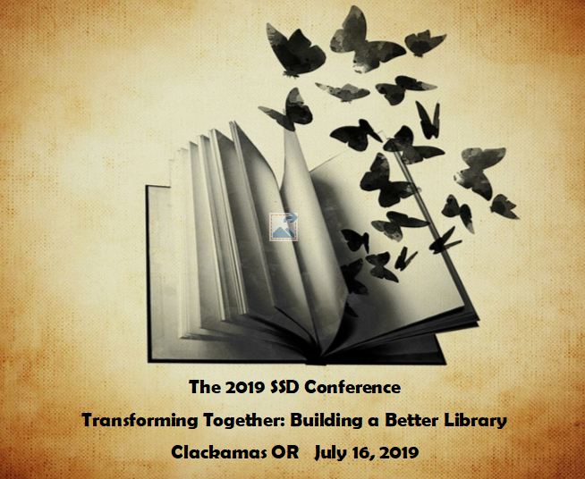 2019 SSD Conference. Transforming together: Building a better Library. Clackamas Oregon July 16, 2019
